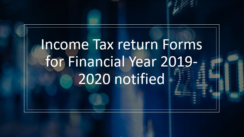 Income Tax return Forms for Financial Year 2019-2020 notified.